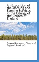 An Exposition of the Morning and Evening Services in the Liturgy of the Church of England