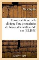 Revue Statistique de la Clinique Libre Des Maladies Du Larynx, Des Oreilles Et Du Nez