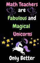 Math Teachers Are Fabulous & Magical Unicorn Only Better