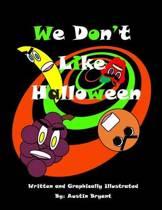 We Don't Like Halloween