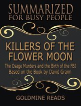 Killers of the Flower Moon - Summarized for Busy People: The Osage Murders and the Birth of the FBI: Based on the Book by David Grann
