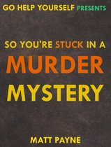 So You're Stuck in a Murder Mystery