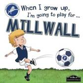 When I Grow Up I'm Going to Play for Millwall