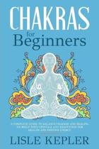 Chakras for Beginners: A Complete Guide to Balance Chakras and Healing Yourself with Crystals and Meditation for Health and Positive Energy.