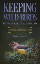 Keeping Wild Birds in Your Yard Year-Round: A Home Gardener's Guide