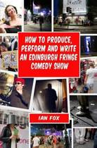 How to Produce, Perform and Write an Edinburgh Fringe Comedy Show
