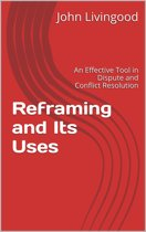 Reframing and Its Uses: An Effective Tool in Dispute and Conflict Resolution