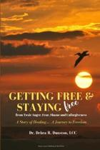 Getting Free and Staying Free from Toxic Anger, Fear, Shame and Unforgiveness