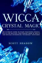 Wicca Crystal Magic: The Ultimate Guide to Start Practicing Crystal Spells for Solitary Practitioners, Book of Spells and Rituals Introduci
