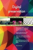 Digital Preservation the Ultimate Step-By-Step Guide