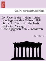 Die Recesse Der Livla Ndischen Landtage Aus Den Jahren 1681 Bis 1711. Theils Im Worlaute, Theils Im Auszuge. Herausgegeben Von C. Schirren.