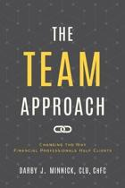 The Team Approach: Changing the Way Financial Professionals Help Clients