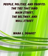 People, Politics, and Profits: The Ties that Bind Main Street, the Beltway, and Wall Street