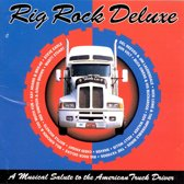 Rig Rock Deluxe: A Musical Salute To The...