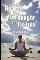 Health Through New Thought and Fasting - You