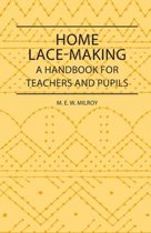 Home Lace-Making - A Handbook for Teachers and Pupils