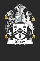 Shaw: Shaw Coat of Arms and Family Crest Notebook Journal (6 x 9 - 100 pages)