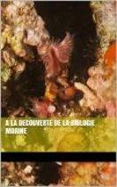 A LA DÉCOUVERTE DE LA BIOLOGIE MARINE