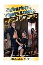 Suburban Threesomes Without Limitations