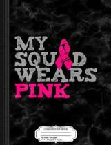My Squad Wears Pink Breast Cancer Awareness Composition Notebook