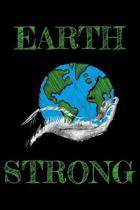 Earth strong: Notebook (Journal, Diary) for Earth Day and Ecologists - 120 lined pages to write in