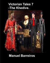 Victorian Tales 7 - The Khedive.