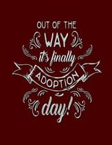 Out Of The Way It's Finally Adoption Day: Blank Notebook 8.5x11 100 pages Scrapbook Baby Book