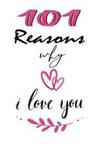101 Reasons Why I Love You: Best Gift For Boyfriend, Girlfriend, Husband and Wife, 120 Blank Lined Page Softcover Notes Journal, College Ruled Com