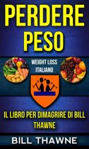 Perdere peso: Il libro per dimagrire di Bill Thawne (Weight Loss Italiano)