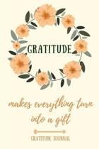 Gratitude Makes Everything Turn Into a Gift Gratitude Journal