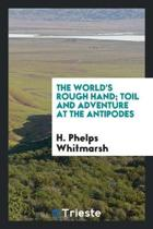 The World's Rough Hand; Toil and Adventure at the Antipodes