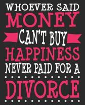 Whoever Said Money Can't Buy Happiness Never Paid For A Divorce: Funny Congratulations Final Woman Men Support Composition Notebook 100 Wide Ruled Pag