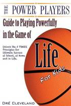 The Power Players Guide to Playing Powerfully in the Game of Life for Kids