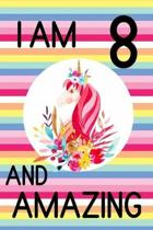 I am 8 and Amazing: 8th Birthday Journal for Girls - Unicorn Lover Gift - Alternative to Card - Unicorn Face Notebook