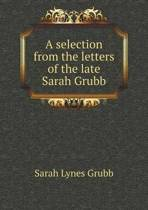 A Selection from the Letters of the Late Sarah Grubb