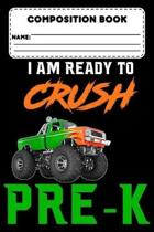 Composition Book I Am Ready To Crush Pre-K: Primary Composition Paper, Monster Truck Notebook, Handwriting Practice, School Workbook For Boys, Back To