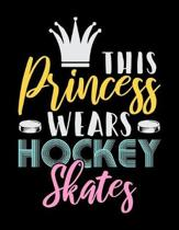 This Princess Wears Hockey Skates: Journal For Recording Notes, Thoughts, Wishes Or To Use As A Notebook For Ice Hockey Lovers, Ice Hockey Players And