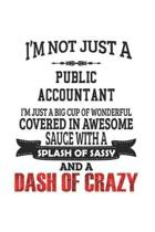 I'm Not Just A Public Accountant I'm Just A Big Cup Of Wonderful Covered In Awesome Sauce With A Splash Of Sassy And A Dash Of Crazy