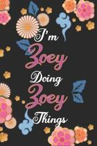 I'm Zoey Doing Zoey Things Notebook Birthday Gift: Personalized Name Journal Writing Notebook For Girls and Women, 100 Pages, 6x9, Soft Cover, Matte F
