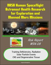 NASA Human Spaceflight Astronaut Health Research for Exploration and Manned Mars Missions, Risk Report WSN-08, Training Deficiencies, Radiation, Solar Particle Events, CNS and Degenerative Tissue