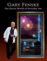 Gary Fenske, the Secret World of Invisible Art