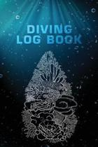 Diving Log Book: Scuba Diving Logbook for Beginner, Intermediate, and Experienced Divers - Dive Journal for Training, Certification and