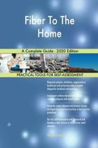 Fiber to the Home a Complete Guide - 2020 Edition