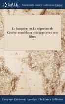 Le Banquier: Ou, Le NÏ&Iquest;&Frac12;Gociant De GenÏ&Iquest;&Frac12;Ve: ComÏ&Iquest;&Frac12;Die En Trois Actes Et En Vers Libres