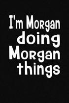 I'm Morgan Doing Morgan Things
