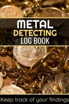 Metal Detecting Log Book: Keep Track of your Metal Detecting Statistics & Improve your Skills - Gift for Metal Detectorist and Coin Whisperer