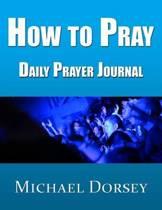 How to Pray - Daily Prayer Journal