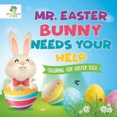 Mr. Easter Bunny Needs Your Help Coloring for Easter Eggs