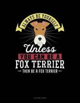 Always Be Yourself Unless You Can Be a Fox Terrier Then Be a Fox Terrier