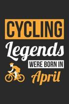 Cycling Legends Were Born In April - Cycling Journal - Cycling Notebook - Birthday Gift for Cyclist: Unruled Blank Journey Diary, 110 blank pages, 6x9